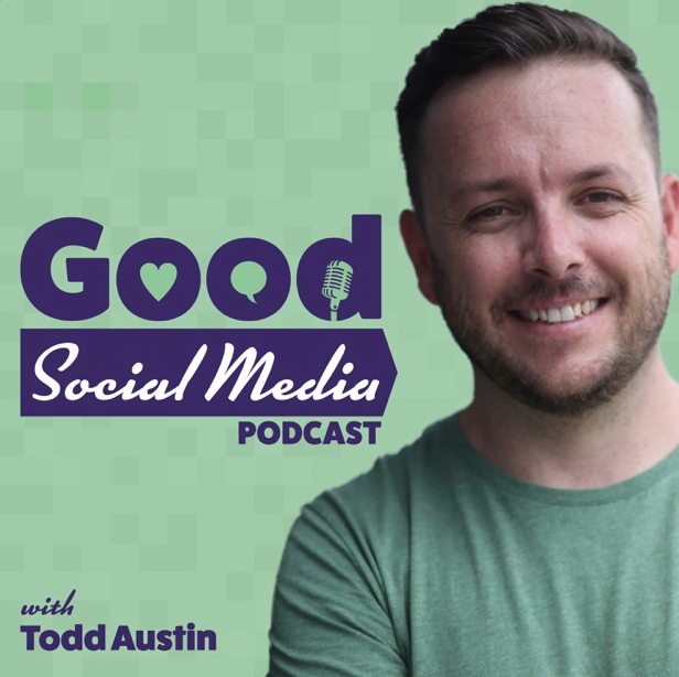 The Good Social Media Podcast with Todd Austin