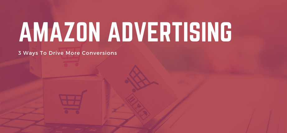 AmazonAdvertising_3WaysToDriveConversions_BlogPost