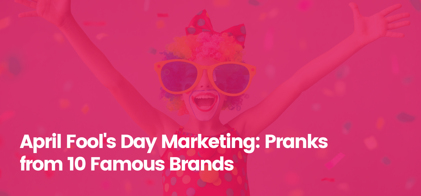 AgencyVista_Blog_april-fools-day-marketing-pranks-from-10-famous-brands