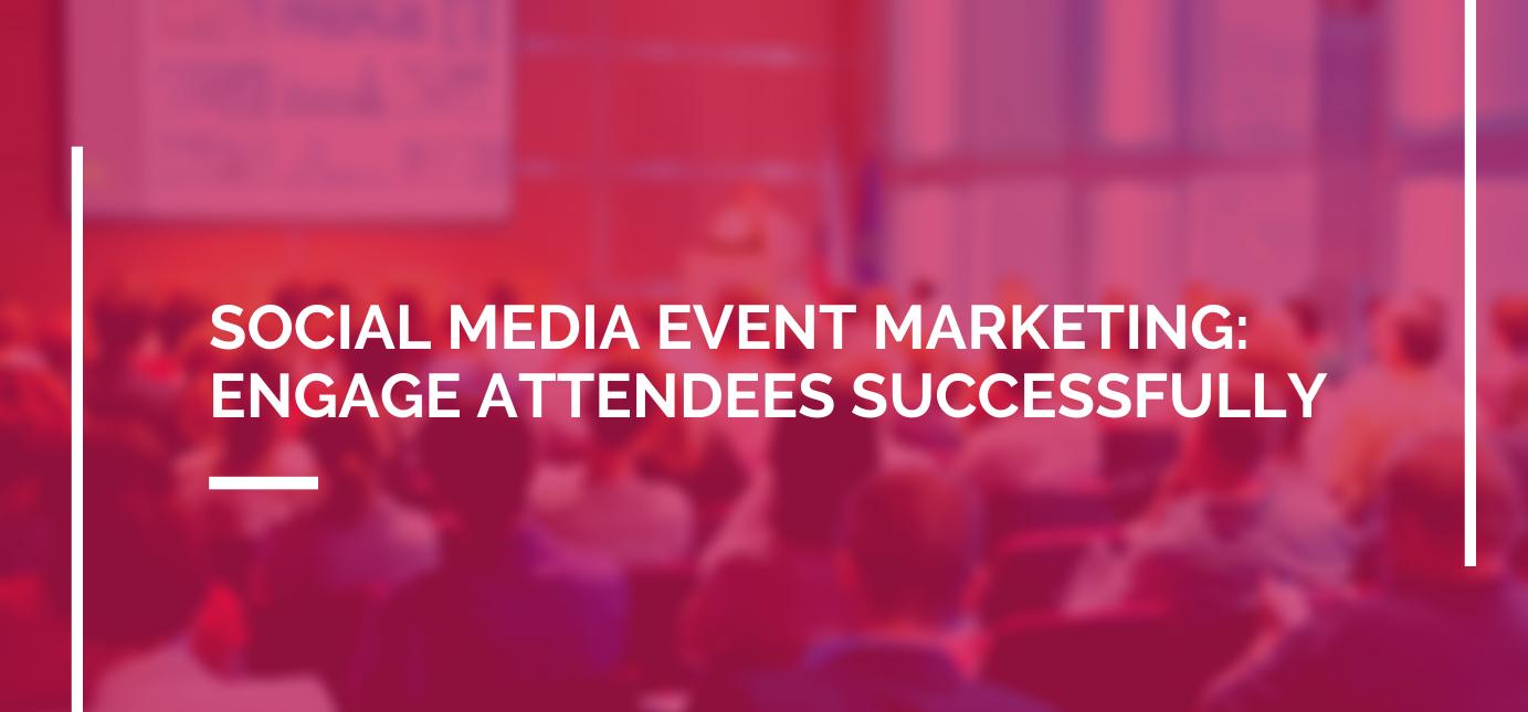 AgencyVista_Blog_social-media-event-marketing-engage-attendees-successfully