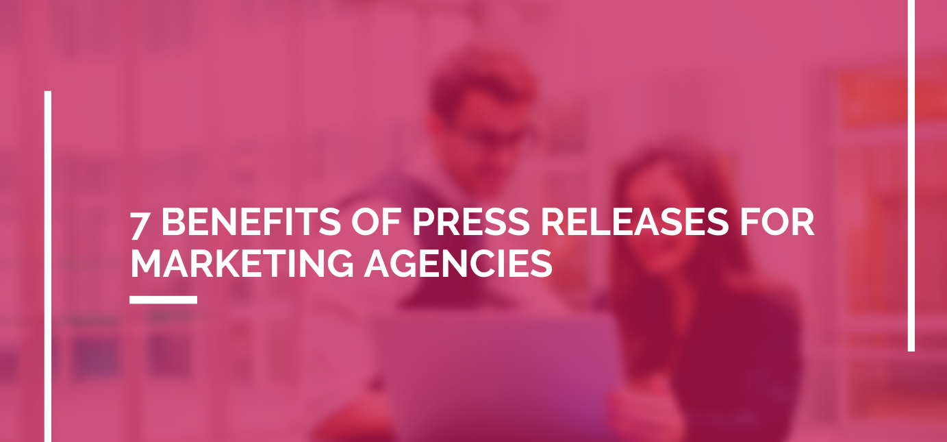 AgencyVista_Blog_7-benefits-of-press-releases-for-marketing-agencies