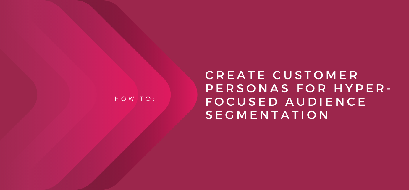AgencyVista_Blog_how-to-create-customer-personas-for-hyper-focused-audience-segmentation