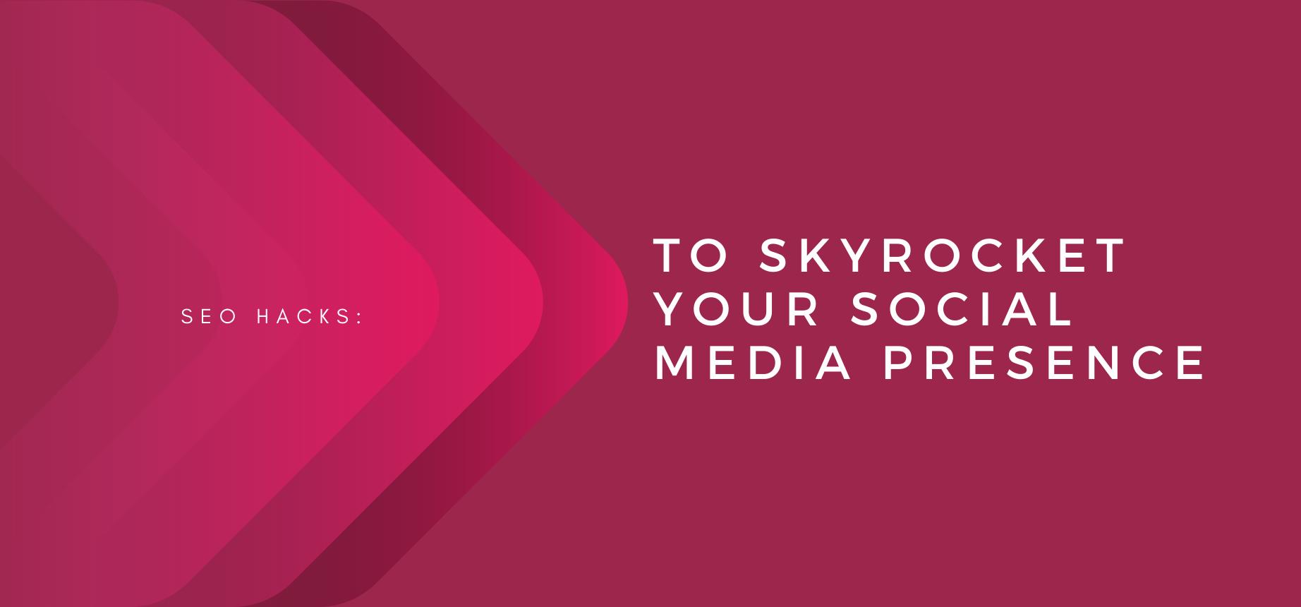 AgencyVista_Blog_seo-hacks-to-skyrocket-your-social-media-presence