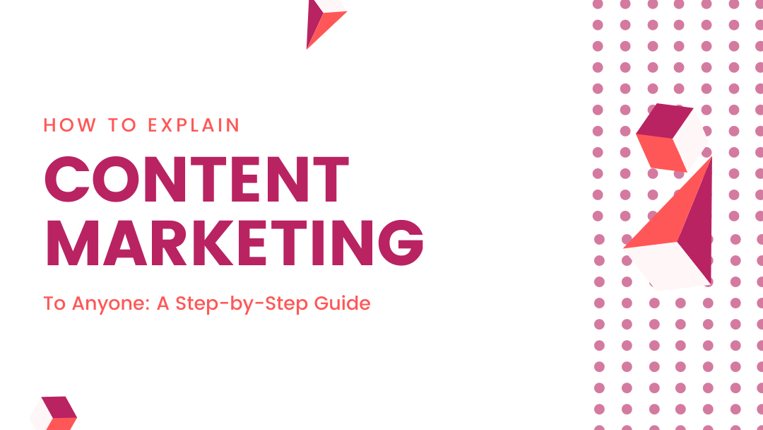 Agency-Vista_Blog_how-to-explain-content-marketing-to-anyone-a-step-by-step-guide