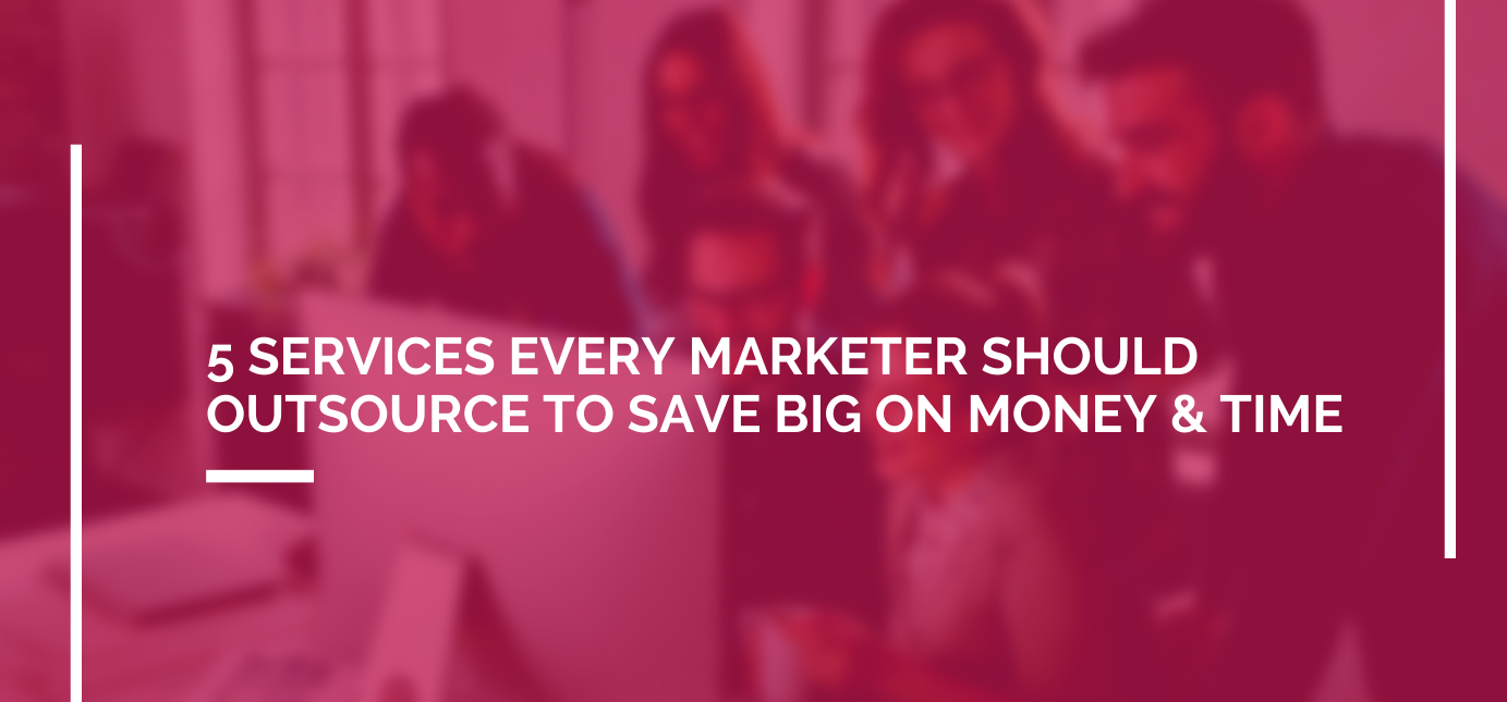 AgencyVista_Blog_5-services-every-marketer-should-outsource-to-save-big-on-money-time