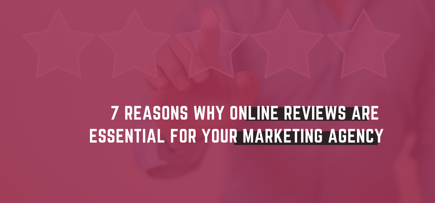 AgencyVista_Blog_7-reasons-why-online-reviews-are-essential-for-your-marketing-agency