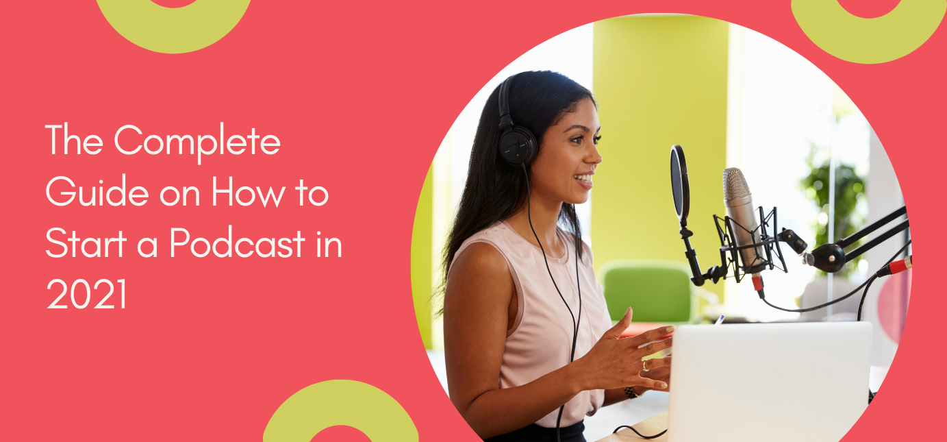 AgencyVista_Blog_the-complete-guide-on-how-to-start-a-podcast-in-2021