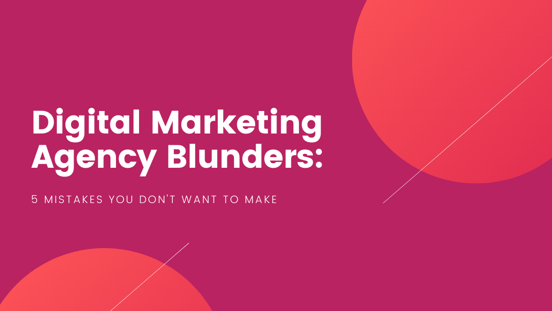 Agency-Vista_Blog_digital-marketing-agency-blunders-5-mistakes-you-dont-want-to-make