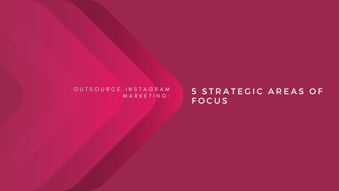 Agency-Vista_Blog_outsource-instagram-marketing-5-strategic-areas-of-focus