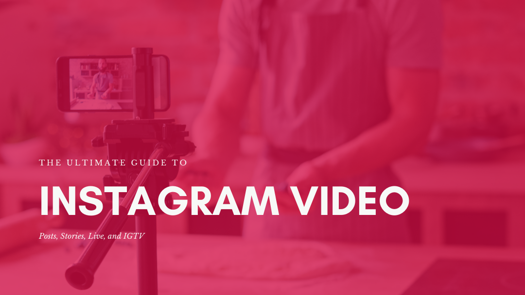Agency-Vista_instagram-video-the-ultimate-guide-to-posts-stories-live-and-igtv